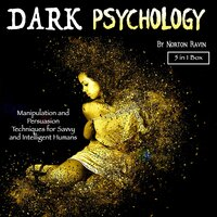 Dark Psychology: Manipulation and Persuasion Techniques for Savvy and Intelligent Humans - Norton Ravin