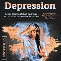 Depression: Learn How to Detect and Cure Anxiety and Depressive Disorders - Quinn Spencer, Albert Rogers, Mandy Womack
