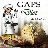 GAPS Diet: Cookbook and Guide to Heal Your Gut - John Cook