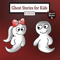 Ghost Stories for Kids: A Friendly Ghost in Tears (Adventure Stories for Kids) - Jeff Child