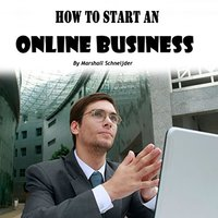 How to Start an Online Business: A Step-by-Step Proven Formula to Make Tons of Money Online - Marshall Schneijder
