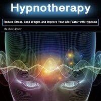 Hypnotherapy: Reduce Stress, Lose Weight, and Improve Your Life Faster with Hypnosis - Quinn Spencer