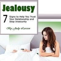 Jealousy: Seven Signs to Help You Trust Your Relationship and Stop Insecurity - Judy Larssen