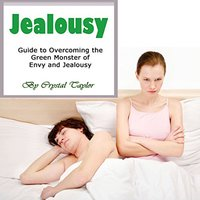 Jealousy: Guide to Overcoming the Green Monster of Envy and Jealousy - Crystal Taylor