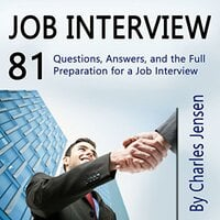 Job Interview: 81 Questions, Answers, and the Full Preparation for a Job Interview - Charles Jensen