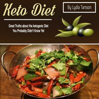 Keto Diet: Great Truths about the Ketogenic Diet You Probably Didn't Know Yet - Lydia Tarsson