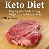 Keto Diet: Easy High-Fat Guide for Lazy Weight Loss Junkies and Fans - Margie Fowler