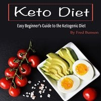 Keto Diet: Easy Beginner's Guide to the Ketogenic Diet - Fred Bunson