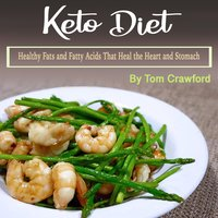 Keto Diet: Healthy Fats and Fatty Acids That Heal the Heart and Stomach - Tom Crawford