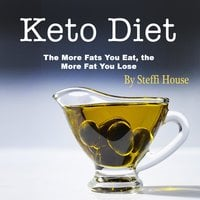 Keto Diet: The More Fats You Eat, the More Fat You Lose - Steffi House