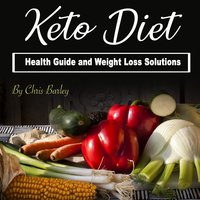 Keto Diet: Health Guide and Weight Loss Solutions - Chris Barley