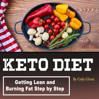 Keto Diet: Getting Lean and Burning Fat Step by Step - Cody Glenn