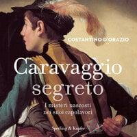 Caravaggio segreto - Costantino D'Orazio