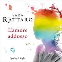 L'amore addosso - Sara Rattaro
