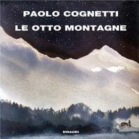 Le otto montagne - Paolo Cognetti