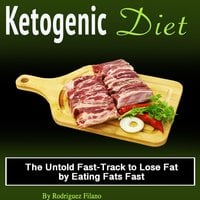 Ketogenic Diet: The Untold Fast-Track to Lose Fat by eating Fats Fast - Rodriguez Filano