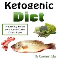 Ketogenic Diet: Healthy Fats and Low-Carb Diet Tips - Caroline Holer