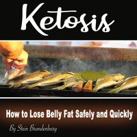 Ketosis: How to Lose Belly Fat Safely and Quickly - Stein Brandenburg