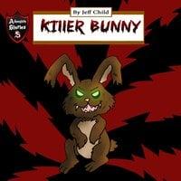 Killer Bunny: Battle against the Mighty Killer Bunny - Jeff Child