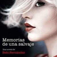 Memorias de una salvaje - Bebi Fernández