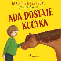 Ada i Gloria 1: Ada dostaje kucyka - Birgitte Bregnedal