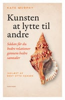 Kunsten at lytte til andre - Kate Murphy