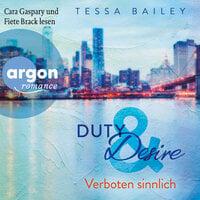 Duty & Desire: Verboten sinnlich - Tessa Bailey