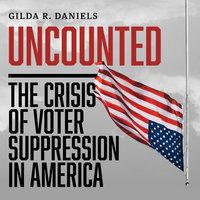 Uncounted: The Crisis of Voter Suppression in America - Gilda R. Daniels