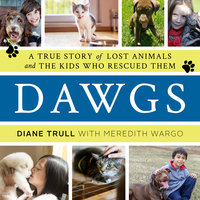 Dawgs: A True Story of Lost Animals and the Kids Who Rescued Them - Diane Trull