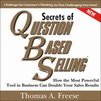 Secrets of Question-Based Selling, 2nd Edition: How the Most Powerful Tool in Business Can Double Your Sales Results - Thomas A. Freese