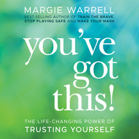 You've Got This: The Life-Changing Power of Trusting Yourself - Margie Warrell