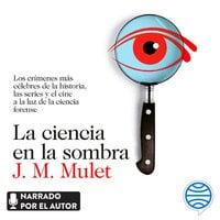La ciencia en la sombra - J.M. Mulet