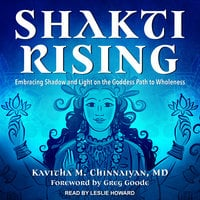 Shakti Rising: Embracing Shadow and Light on the Goddess Path to Wholeness - Kavitha M. Chinnaiyan