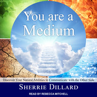 You Are a Medium: Discover Your Natural Abilities to Communicate with the Other Side - Sherrie Dillard