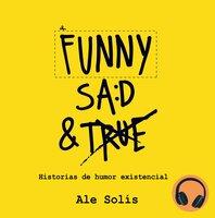 Funny, Sad & True - Ale Solis