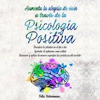 Aumenta la alegría de vivir a través de la Psicología Positiva - Felix Hahnemann