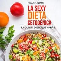 La Sexy Dieta Cetogénica (Keto) - Omar Elshami