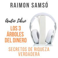 Los 3 Árboles del Dinero: Secretos de Riqueza Verdadera - Raimon Samsó