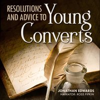 Resolutions and Advice to Young Converts - Jonathan Edwards
