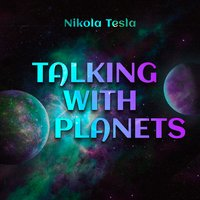 Talking with Planets - Nikola Tesla
