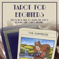 Tarot for Beginners, The Easiest Way to Learn the Tarot Reading and Cards Meaning - Julia Blanchard