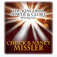 The Kingdom, Power, & Glory Weekend - Chuck Missler, Nancy Missler