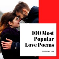 100 Most Popular Love Poems - Shakespeare Adam
