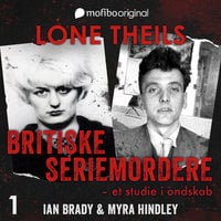Britiske seriemordere - Et studie i ondskab. Episode 1 - Ian Brady og Myra Hindley - Lone Theils
