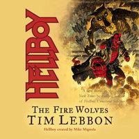 Hellboy: The Fire Wolves - Tim Lebbon