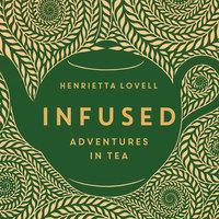 Infused: Adventures in Tea - Henrietta Lovell