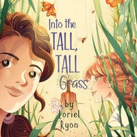 Into the Tall, Tall Grass - Loriel Ryon