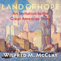 Land of Hope: An Invitation to the Great American Story - Wilfred M McClay