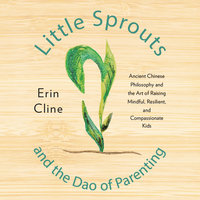Little Sprouts and the Dao of Parenting - Erin Cline