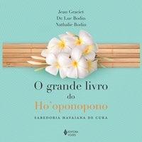 O grande livro do Ho'oponopono - Luc Bodin, Jean Graciet, Nathalie Bodin